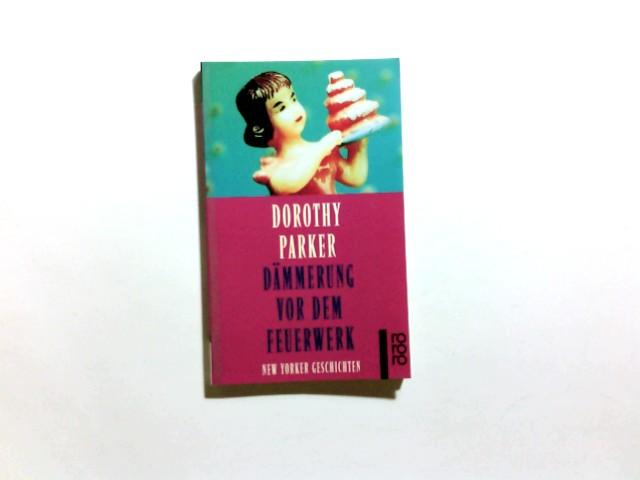Parker, Dorothy (Verfasser): Dämmerung vor den Feuerwerk : New Yorker Geschichten. Dorothy Parker. Dt. von Pieke Biermann und Ursula-Maria Mössner / Rororo ; 22083