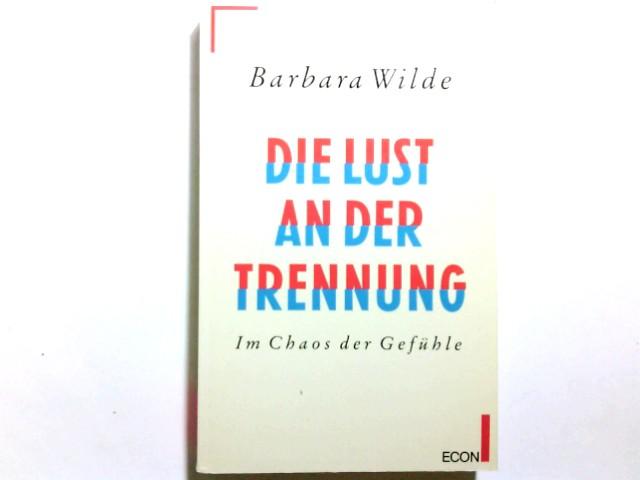Die Lust an der Trennung : im Chaos der Gefühle. Barbara Wilde