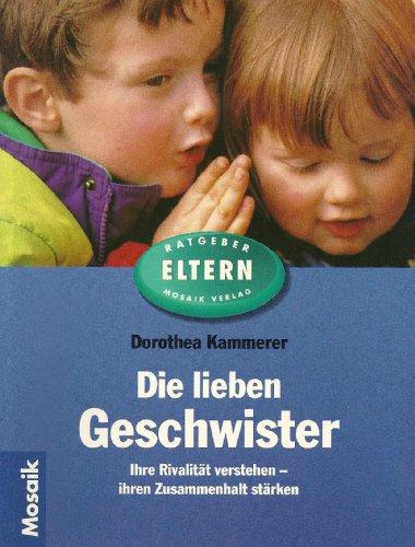 Die lieben Geschwister : ihre Rivalität verstehen - ihren Zusammenhalt stärken. Dorothea Kammerer / Ratgeber Eltern
