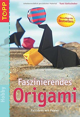 Faszinierendes Origami : Faltideen mit Papier ; [Schritt für Schritt erklärt]. Yumi Gottscheber / Topp : Hobby 1. Aufl.