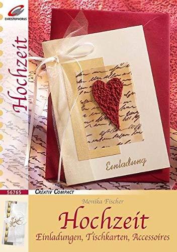Hochzeit : Einladungen, Tischkarten, Accessoires. Monika Fischer. [Styling und Fotos: Roland Krieg] / Creativ compact ; 56765; Hochzeit