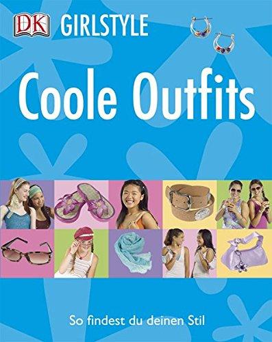 Coole Outfits. Text von Carol Spier. [Red. Elizabeth Hester. Übers. Karin Hofmann] / Girlstyle