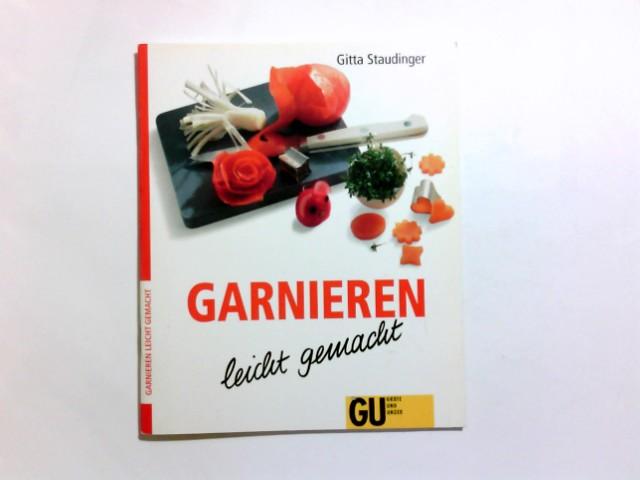 Garnieren leicht gemacht. Gitta Staudinger 1. Aufl.
