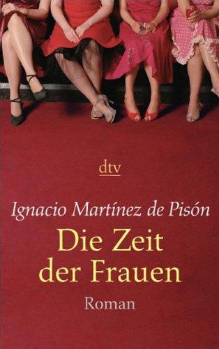 Die Zeit der Frauen : Roman. Ignacio Martínez de Pisón. Aus dem Span. von Sybille Martin / dtv ; 20946 Ungekürzte Ausg.