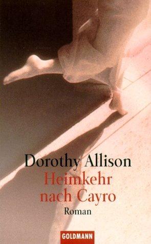 Heimkehr nach Cayro : Roman. Dorothy Allison. Aus dem Amerikan. von Sabine Lohmann / Goldmann ; 45007 Taschenbuchausg.