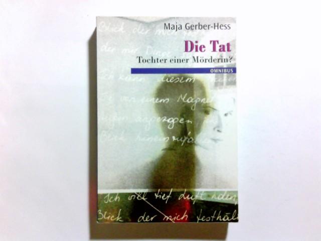 Gerber-Hess, Maja (Verfasser): Die Tat : Tochter einer Mörderin?. Maja Gerber-Hess / Omnibus ; Bd. 20772