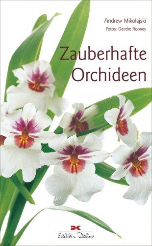 Zauberhafte Orchideen. Andrew Mikolajski. Fotos: Deirdre Rooney. [Aus dem Franz. von Christine und Markus Mössel] 1. Aufl.