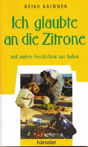Krimmer, Heiko (Verfasser): Ich glaubte an die Zitrone und andere Geschichten aus Indien. Heiko Krimmer / Hänssler-Taschenbuch