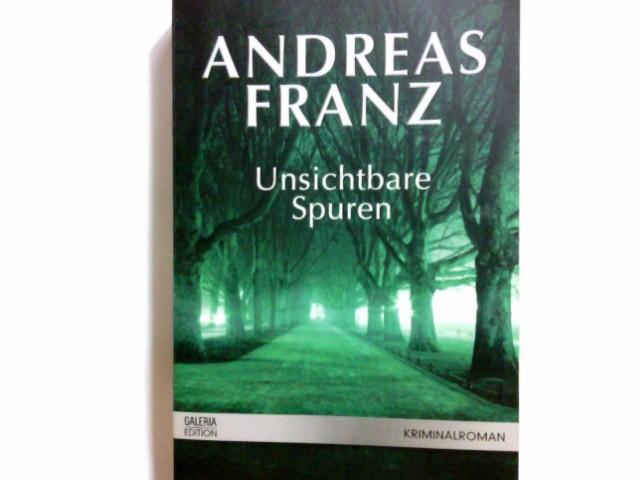 Franz, Andreas (Verfasser): Unsichtbare Spuren : Roman ; [Kriminalroman]. Andreas Franz / Galeria-Edition Sonderausg.