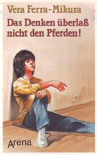 Ferra-Mikura, Vera (Verfasser): Das Denken überlass nicht den Pferden!. Vera Ferra-Mikura / Arena-Taschenbuch ; Bd. 1608 1. Aufl.