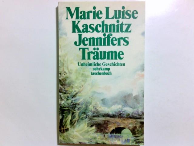 Jennifers Träume : unheiml. Geschichten. Marie Luise Kaschnitz / Suhrkamp Taschenbuch ; 1022 1. Aufl.