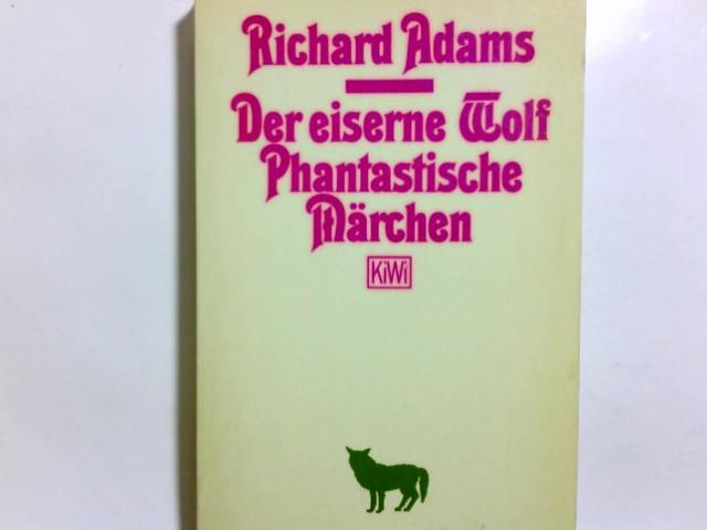 Der eiserne Wolf : phantast. Märchen. Richard Adams. Aus d. Engl. übers. von Gerda Ebelt-Bean. Zeichn. von Jennifer Campbell / KiWi ; 32