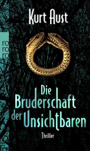 Die Bruderschaft der Unsichtbaren : Thriller. Kurt Aust. Dt. von Maike Dörries und Günther Frauenlob / Rororo ; 24632 Dt. Erstausg.