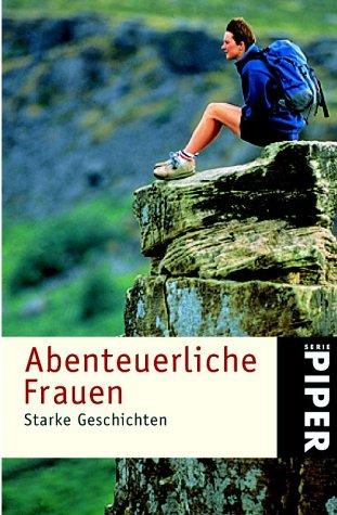 Abenteuerliche Frauen : starke Geschichten. [Zsstellung: Annika Krummacher] / Piper ; 3340 Orig.-Ausg.