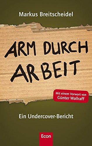 Arm durch Arbeit : ein Undercover-Bericht. Markus Breitscheidel. [Mit einem Vorw. von Günter Wallraff]