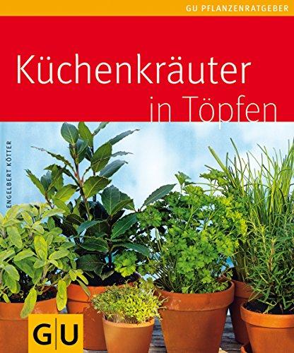 Küchenkräuter in Töpfen. Autor: Engelbert Kötter. Fotos: E. Wunderlich und andere. [Red.: Michael Eppinger] / GU-Pflanzenratgeber 1. Aufl.