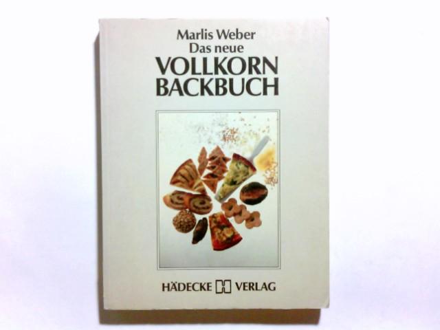 Das neue Vollkornbackbuch. Marlis Weber