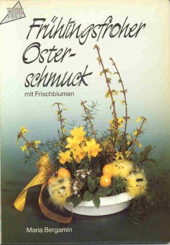 Frühlingsfroher Osterschmuck mit Frischblumen. Maria Bergamin / Topp 1. Aufl.