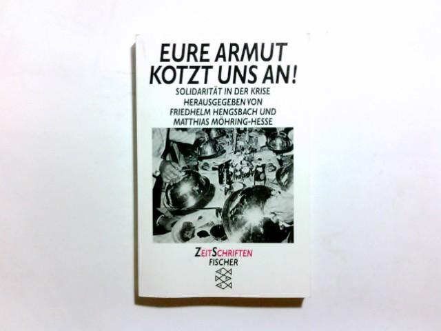 Eure Armut kotzt uns an! : Solidarität in der Krise. hrsg. von Friedhelm Hengsbach und Matthias Möhring-Hesse / Fischer ; 12945 : ZeitSchriften Orig.-Ausg.