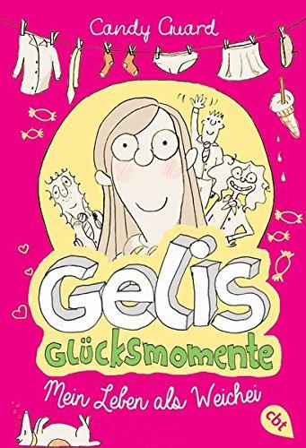 Gelis Glücksmomente - Mein Leben als Weichei. Candy Guard Dt. Erstausg., 1. Aufl.