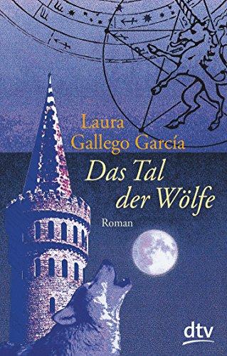 Das Tal der Wölfe : Roman. Laura Gallego García. Aus dem Span. von Ilse Layer / dtv ; 71168 : Junior Dt. Erstausg.