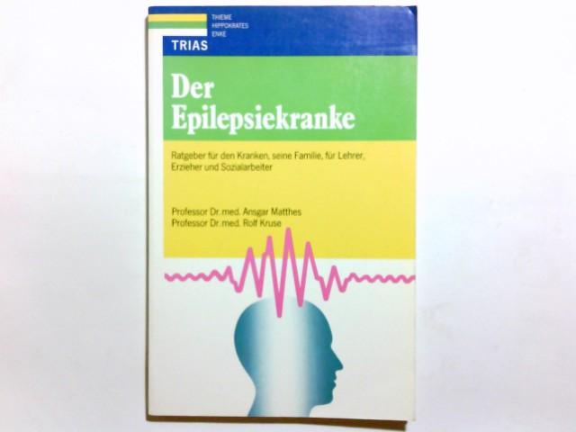 Der Epilepsiekranke : Ratgeber für den Kranken, seine Familie, für Lehrer, Erzieher und Sozialarbeiter. Ansgar Matthes ; Rolf Kruse 5., überarb. Aufl.