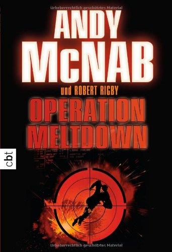 Operation Meltdown. Andy McNab/Robert Rigby. Aus dem Engl. von Tanja Ohlsen / C.-Bertelsmann-Taschenbuch ; 30555 Dt. Erstausg., 1. Aufl.