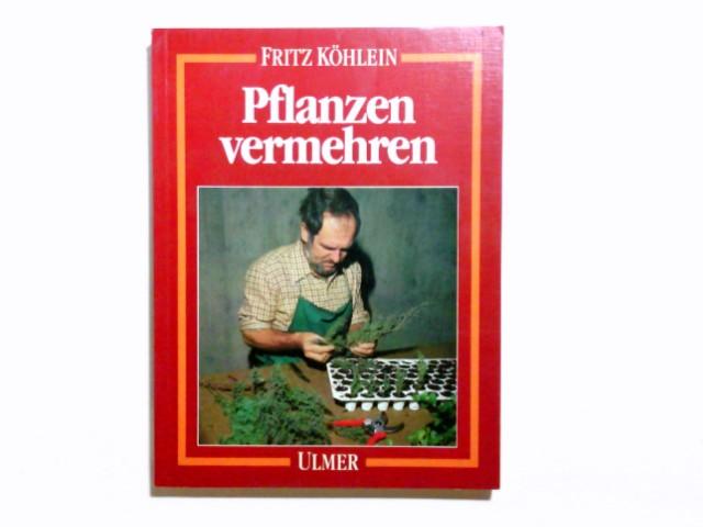 Pflanzen vermehren : Aussaat, Teilung, Stecklinge, Ableger. Fritz Köhlein 7. Aufl.