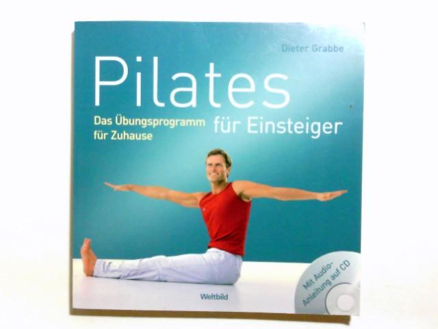 Pilates für Einsteiger : das Übungsprogramm für Zuhause ; mit Audio-Anleitung auf CD. Dieter Grabbe