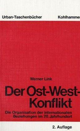 Der Ost-West-Konflikt : d. Organisation d. internat. Beziehungen im 20. Jh. Werner Link / Urban-Taschenbücher ; Bd. 329