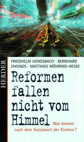 Reformen fallen nicht vom Himmel : was kommt nach dem Sozialwort der Kirchen?. Friedhelm Hengsbach ... Mit Beitr. von Friederike Woldt ...