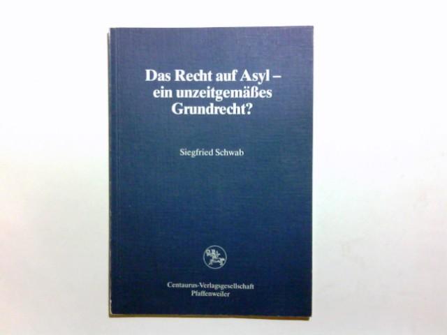 Das Recht auf Asyl - ein unzeitgemässes Grundrecht?. Siegfried Schwab / Reihe Rechtswissenschaft ; Bd. 74