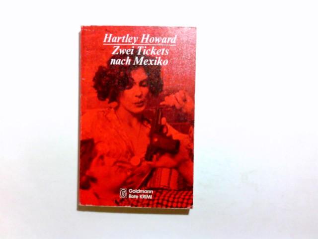 Zwei Tickets nach Mexiko : Kriminalroman = Bowman at a venture. Hartley Howard. [Ins Dt. übertr. von Fried Holm] / Goldmann-rote-Krimi ; 4632 Taschenbuchausg.