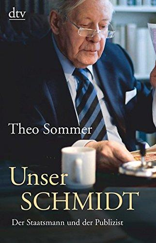 Unser Schmidt : der Staatsmann und Publizist. Theo Sommer / dtv ; 34698 Ungekürzte Ausg.