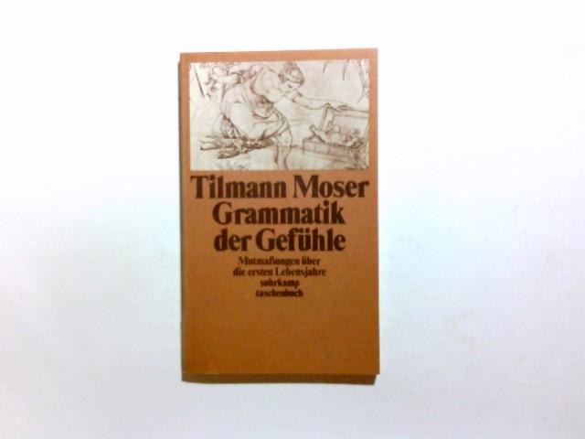 Grammatik der Gefühle : Mutmassungen über d. ersten Lebensjahre. Tilmann Moser / Suhrkamp-Taschenbuch ; 897 1. Aufl.