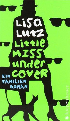 Lutz, Lisa (Verfasser): Little Miss Undercover : ein Familienroman. Lisa Lutz. Aus dem Amerikan. von Patricia Klobusiczky 1. Aufl.