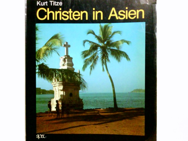 Christen in Asien : Bericht über e. Pilgerreise. Kurt Titze. [Sämtl. Fotos: Kurt Titze]