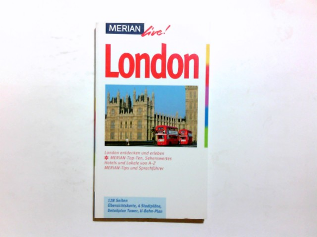 London : [London entdecken und erleben ; Merian-Top-Ten, Sehenswertes, Hotels und Lokale von A - Z, Merian-Tips und Sprachführer]. Heidede Carstensen / Merian live! 1. Aufl.