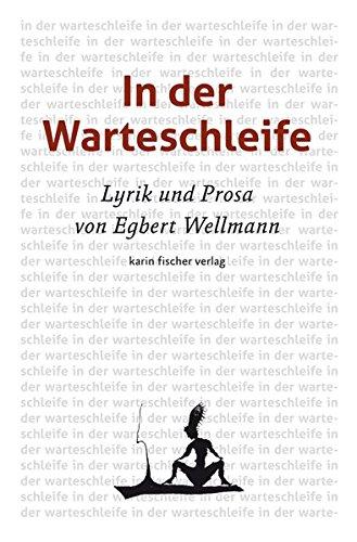 Wellmann, Egbert (Verfasser): In der Warteschleife : Lyrik und Prosa. Egbert Wellmann [1. Auflage]