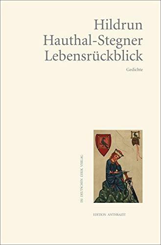 Lebensrückblick : Gedichte. Hildrun Hauthal-Stegner / Edition anthrazit im deutschen lyrik verlag [1. Auflage]