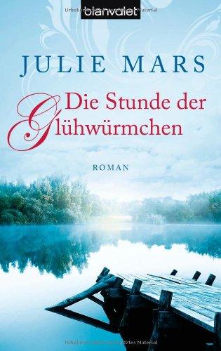 Die Stunde der Glühwürmchen : Roman. Julie Mars. Aus dem Engl. von Holger Hanowell / Blanvalet ; 37353 Dt. Erstausg., 1. Aufl.