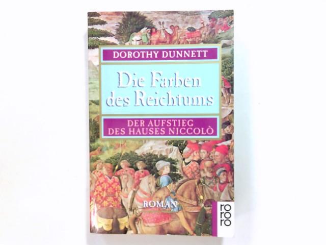 Die Farben des Reichtums : der Aufstieg des Hauses Niccoló ; Roman. Dorothy Dunnett. Dt. von Margaret Carroux und Sonja Schleichert / Rororo ; 12855