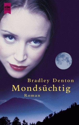 Mondsüchtig : Roman. Bradley Denton. Aus dem Engl. von Ursula Maria Mössner / Heyne-Bücher / 1 / Heyne allgemeine Reihe ; Nr. 13083 Taschenbucherstausg.