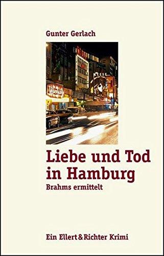 Liebe und Tod in Hamburg : Brahms ermittelt. Gunter Gerlach / Ein Ellert-&-Richter-Krimi