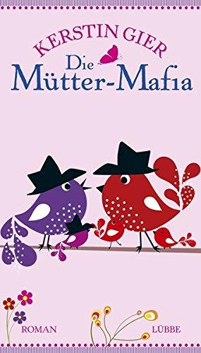 Die Mütter-Mafia : Roman. Kerstin Gier / Gier, Kerstin: Band ... der erfolgreichen Mütter-Mafia-Trilogie ; 1