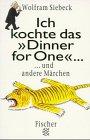 Ich kochte das Dinner for one ... und andere Märchen. Wolfram Siebeck / Fischer ; 13816