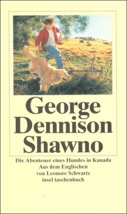 Shawno : Abenteuer eines Hundes in Kanada. George Dennison. Aus dem Engl. von Leonore Schwartz / Insel-Taschenbuch ; 2527 Erstausg., 1. Aufl.