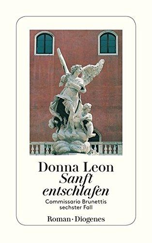 Leon, Donna (Verfasser): Sanft entschlafen : Commissario Brunettis sechster Fall ; Roman. Donna Leon. Aus dem Amerikan. von Monika Elwenspoek / Diogenes-Taschenbuch ; 23139