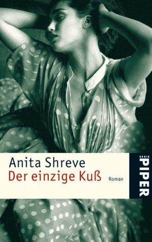 Der einzige Kuß : Roman. Anita Shreve. Aus dem Amerikan. von Mechtild Sandberg / Piper ; 4141 Ungekürzte Taschenbuchausg.
