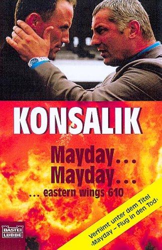 Mayday ... mayday ... eastern wings 610 : [Roman]. Konsalik / Bastei-Lübbe-Taschenbuch ; Bd. 12330 : Allgemeine Reihe Erstveröff., 2. Aufl.